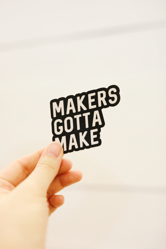 Makers Gotta Make