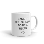 Texas coffee mug says 'DAMN IT FEELS GOOD TO BE A TEXAN'