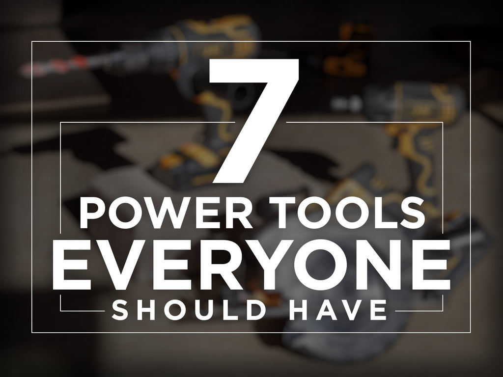 7 Power Tools Everyone Should Have