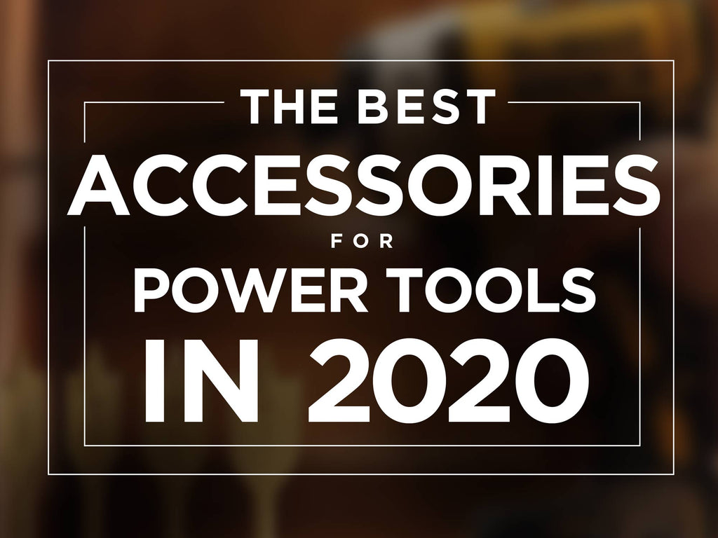 The Best Accessories For Power Tools in 2020