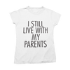 "Tricou ""Living with Parents"""