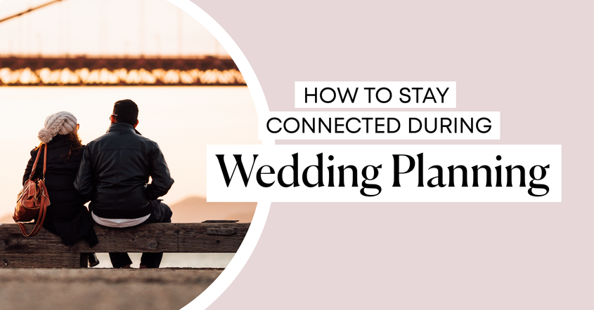 How to Stay Connected During Wedding Planning.