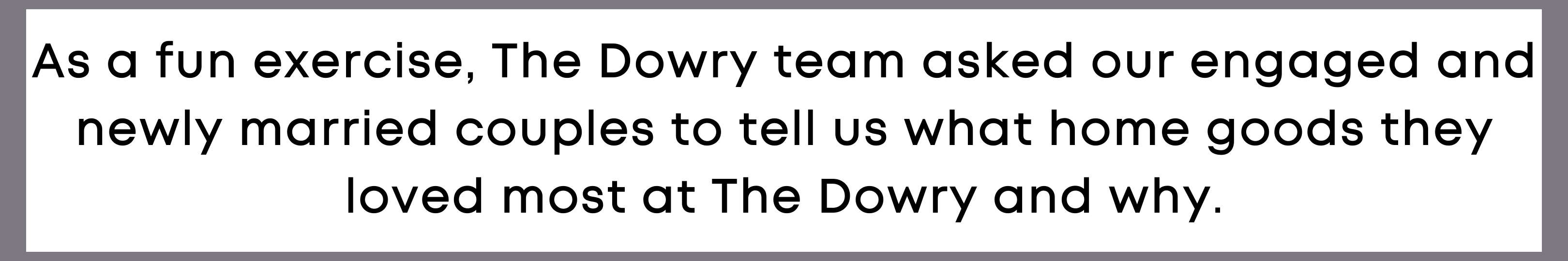 As a fun exercise, The Dowry team asked our engaged and newly married couples to tell us what home goods they loved most at The Dowry and why.
