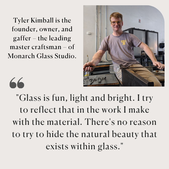 Glass is fun, light, and bright. I try to reflect that in the work I make with the material. There's no reason to try to hide the natural beauty that exists within glass.