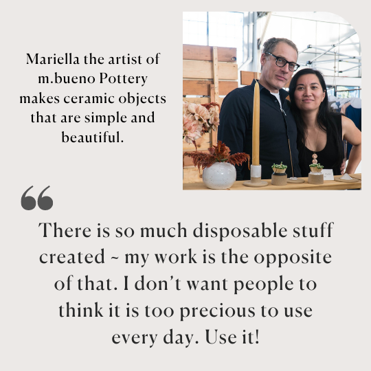 Mariella of m. bueno Pottery makes ceramic objects that are simple and beautiful.