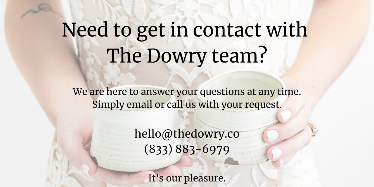 Need to get in contact with The Dowry team? We are here to answer your questions!