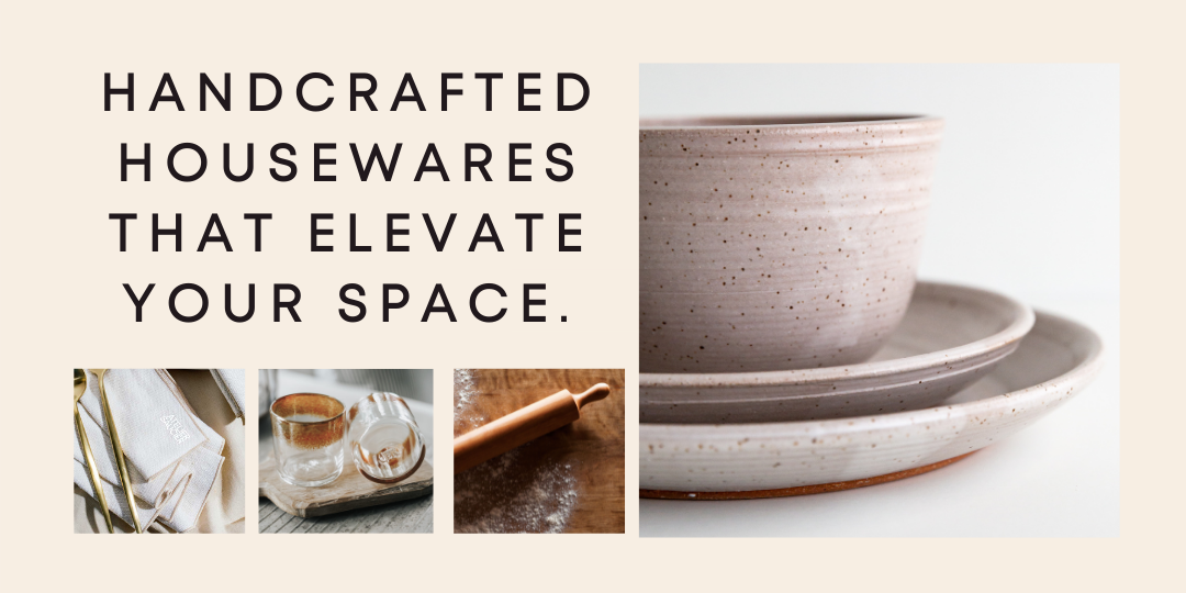 handcrafted housewares that elevate your space.