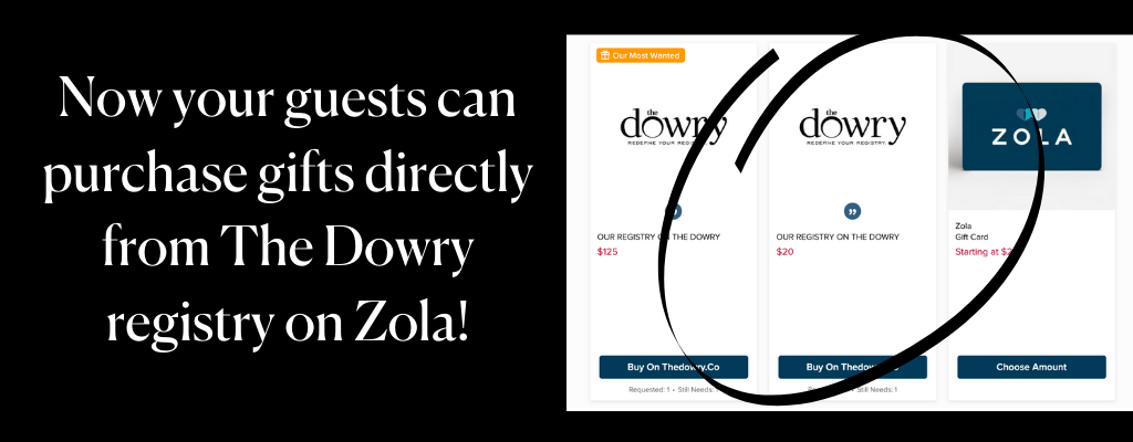 Now your guests can purchase gifts directly from The Dowry registry on Zola!