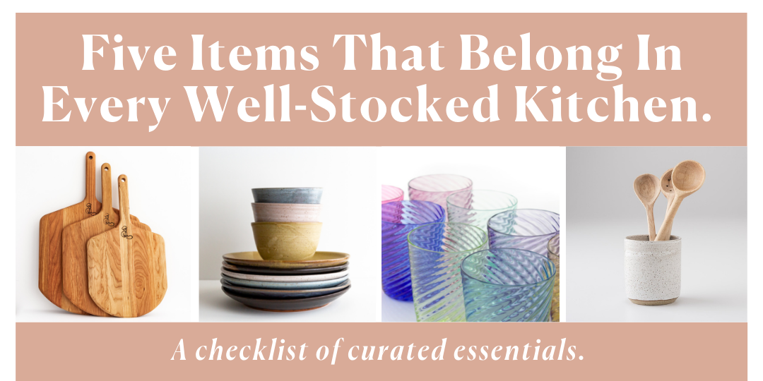 Five Items That Belong In Every Well-Stocked Kitchen