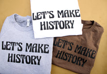 Load image into Gallery viewer, Let's Make History Tee (White)