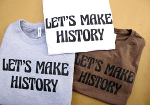 Let's Make History Tee (White)