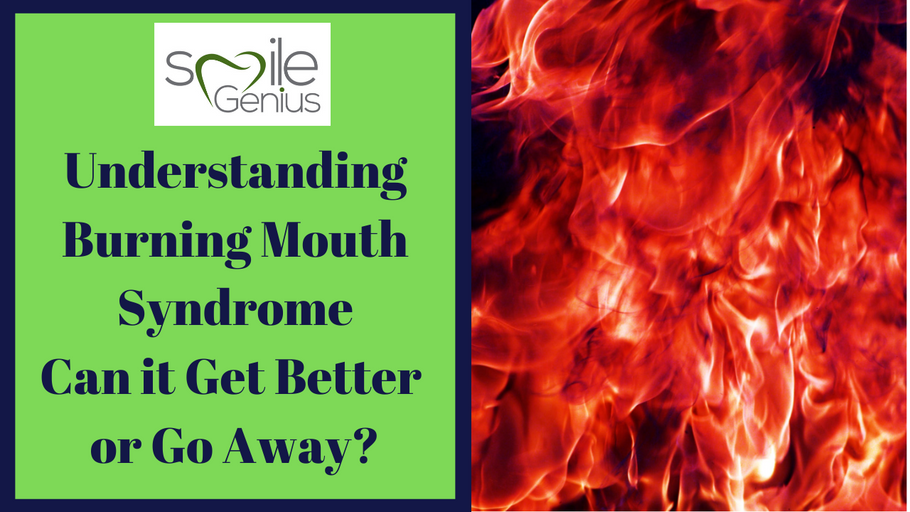 Understanding Burning Mouth Syndrome. Can it Get Better or Go Away?