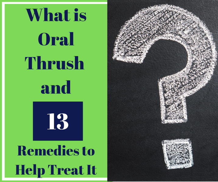 What is Oral Thrush and 13 Remedies