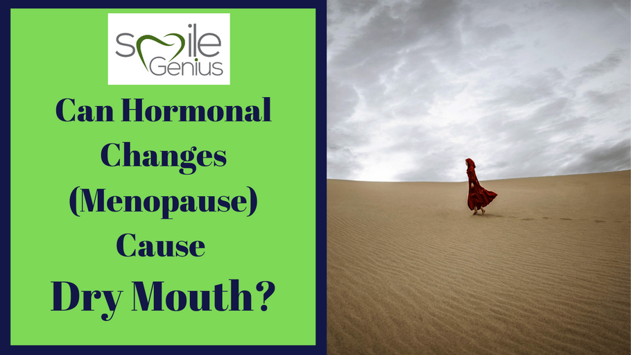Can Hormonal Changes (Menopause) Cause Dry Mouth and Other Oral Complications?