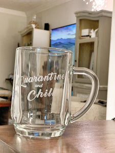 """Quarantine and Chill""  Hot/Cold 20 oz Glass Coffee or Beer Mug"