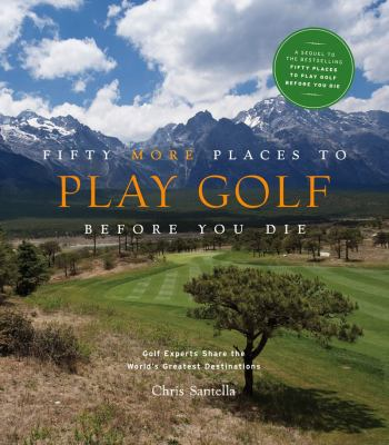 FIFTY MORE PLACES TO PLAY GOLF BEFORE YOU DIE