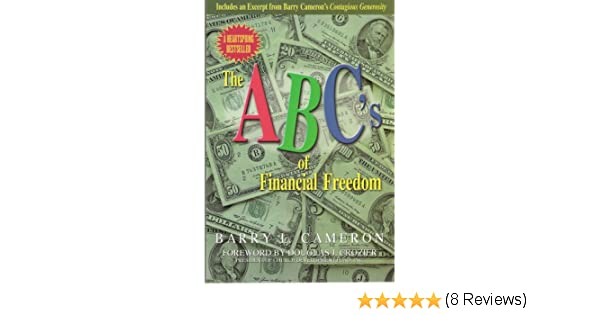 The ABC's of Financial Freedom By: Barry L. Cameron