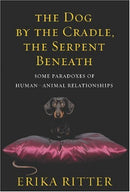 The Dog By the Cradle, The Serpent Beneath By Erika Ritter