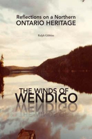 Reflection On A Northern Ontario Heritage By Ralph Gibbins