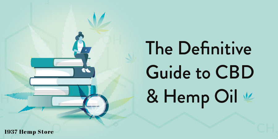 The Definitive Guide to CBD & Hemp Oil