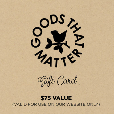 $75 Gift Card, Online - Goods that Matter