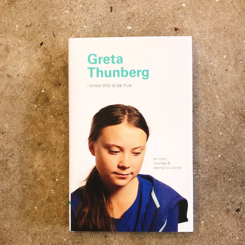 Greta Thunberg: I Know This To Be True
