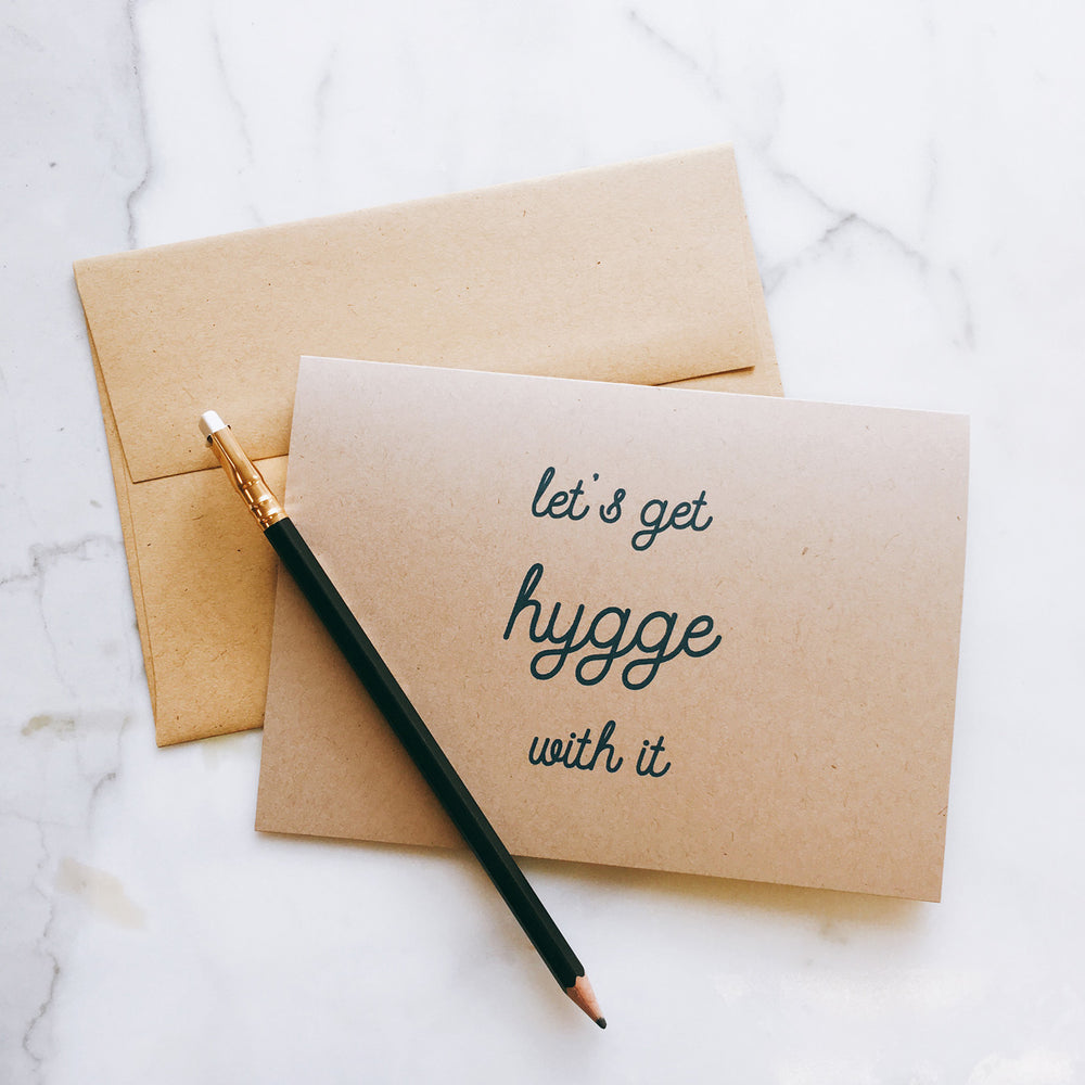 Let's get hygge with it - Greeting Card