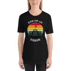 End of an Error Shirt, Funny Cute Anti Donald Trump Shirt