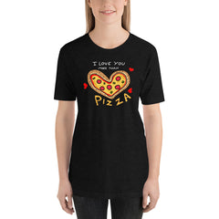 I love you more than Pizza T-Shirt | Valentines Shirt