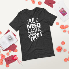 All I Need Is Love And Hot Cocoa T-Shirt