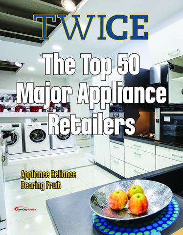TWICE 2017 Top 50 Major Appliance Retailers Report