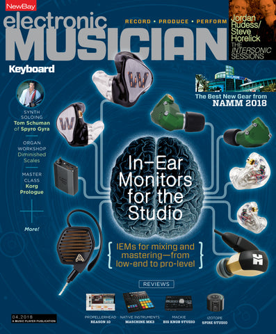 electronic MUSICIAN - April 2018 - In-Ear Monitors for the Studio