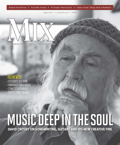 MIX - August 2017 - Music Deep In the Soul - David Crosby on Songwriting, Guitars and His New Creative Fire