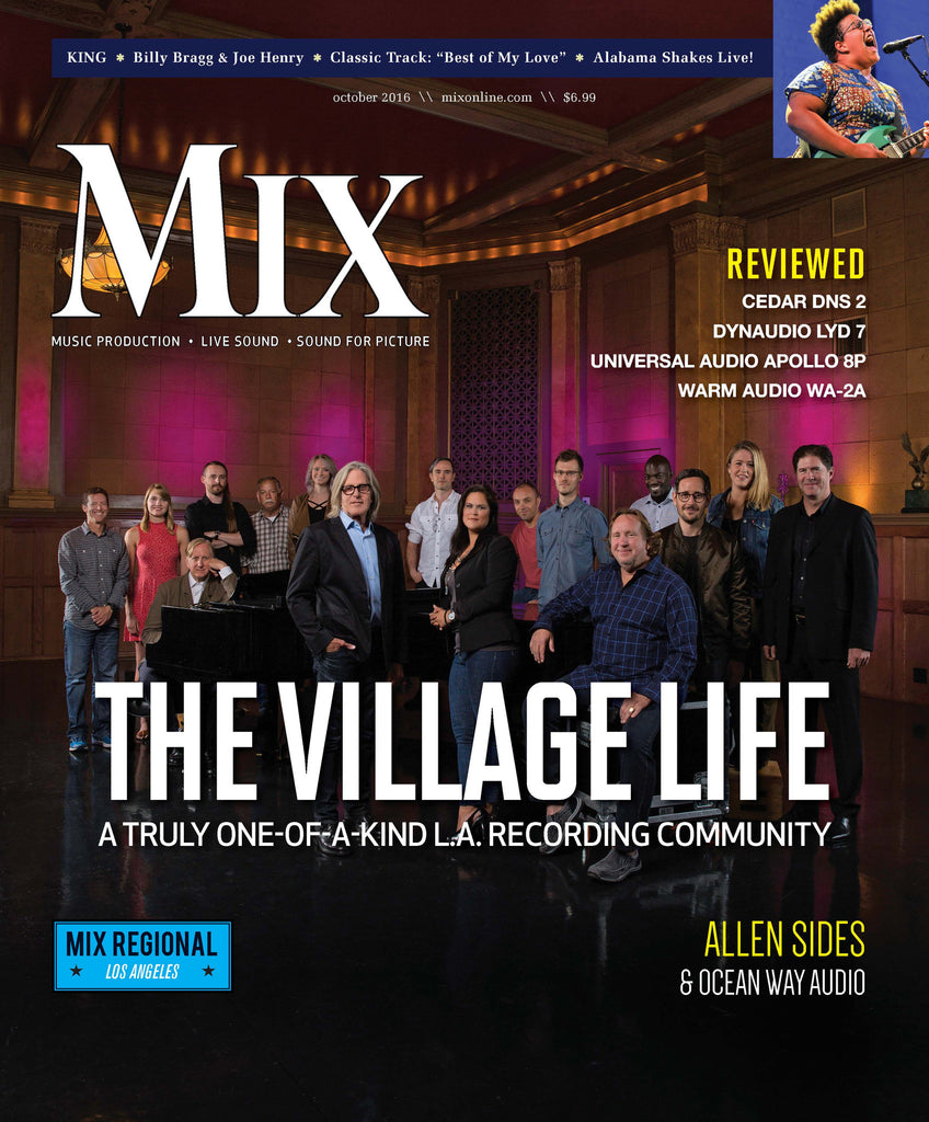 MIX - October 2016 - The Village Life - A Truly One-of-a-Kind L.A. Recording Community
