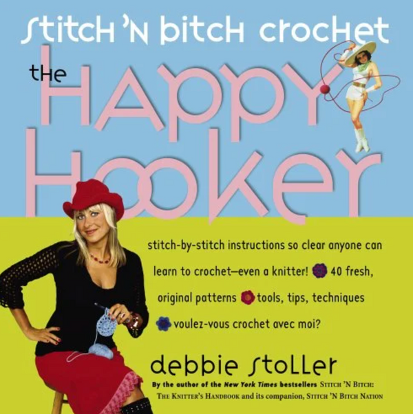 Happy Hooker Stitch 'N Bitch Crochet