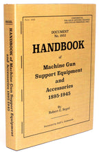 Load image into Gallery viewer, Handbook of Machine Gun Support Equipment and Accessories 1895-1945 By Robert G. Segel