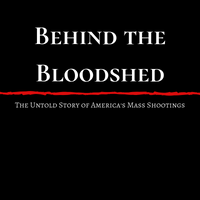 BEHIND THE BLOODSHED - The Untold Story of America's Mass Shootings