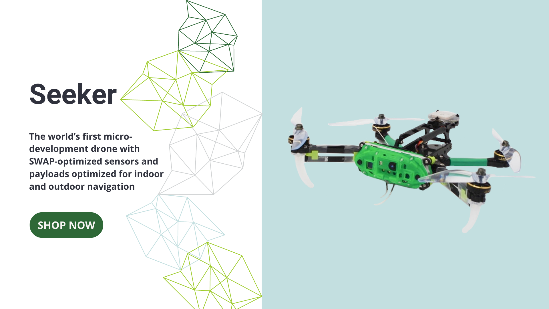 Seeker, the world's first micro-development drone with SWAP-optimized sensors and payloads optimized for indoor and outdoor navigation. SHOP NOW