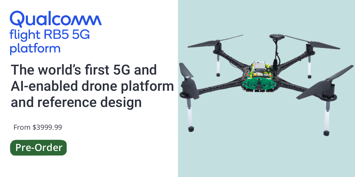 Qualcomm Flight RB5 5G Platform. The world's first 5G and AI-enabled drone platform and reference design. From $3999.99. Pre-Order