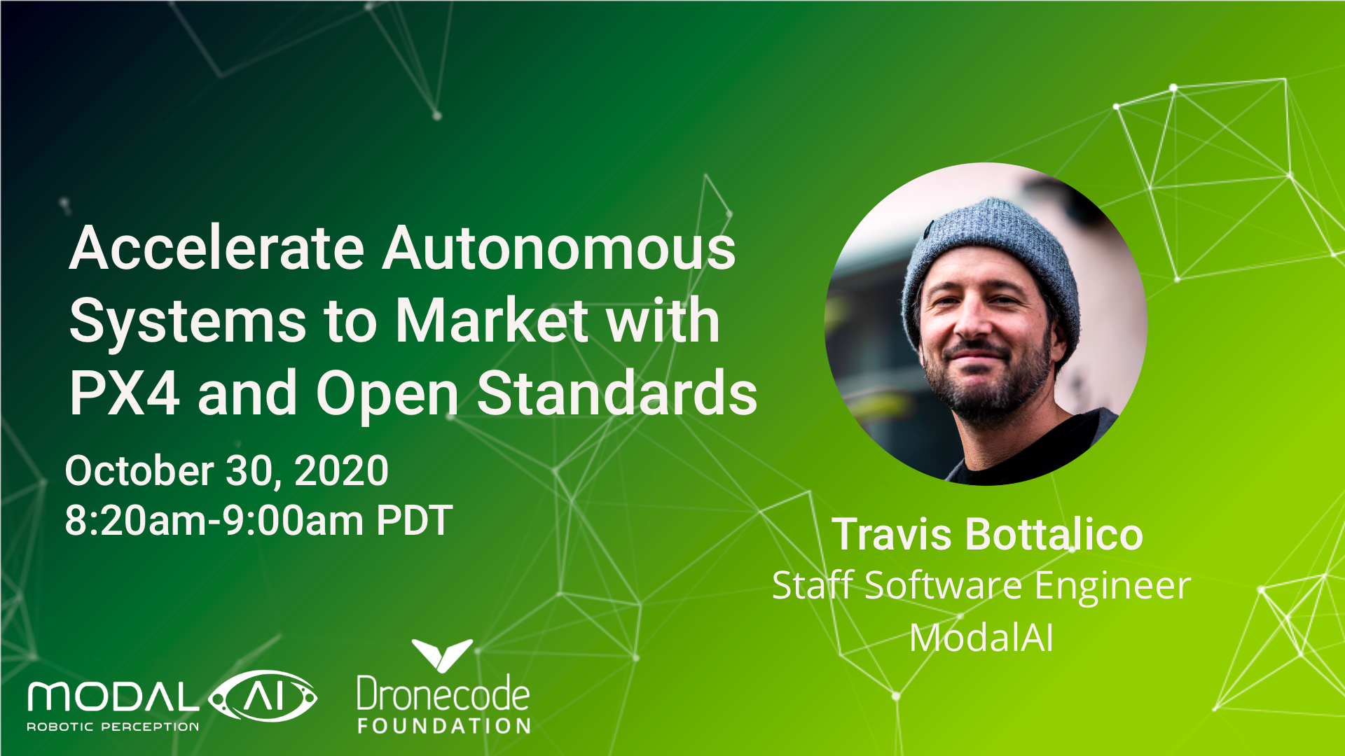 Accelerate autonomous systems to market with PX4 and open standards October 30, 2020 8:20am-9:00am PDT