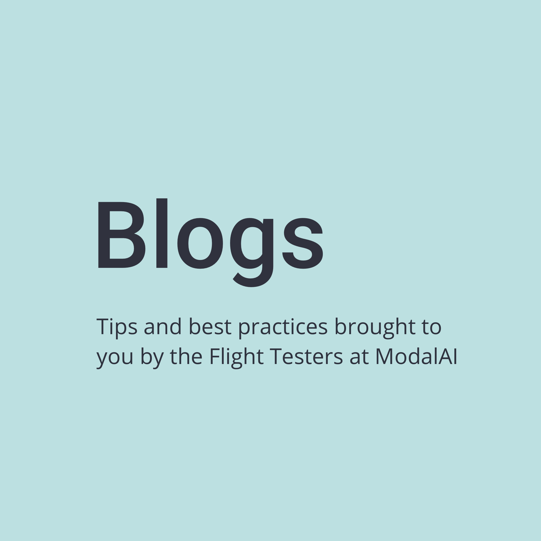 Blogs Tips and best practices brought to you by the flight testers at ModalAI
