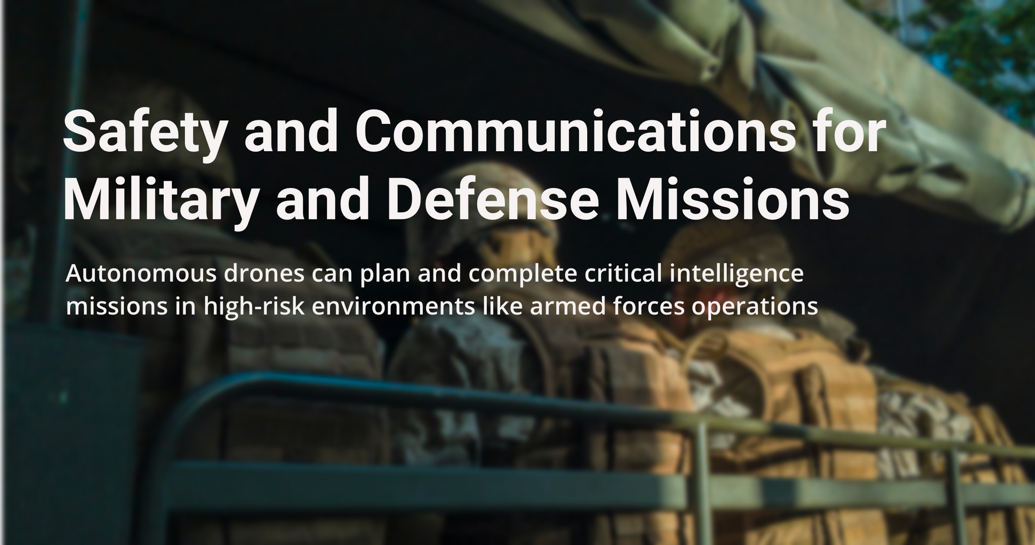 autonomous drone use case- safety and communications for military and defense missions. autonomous drones can plan and complete critical intelligence missions in high-risk environments like armed forces operations