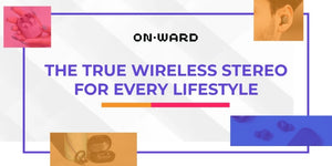 The True Wireless Stereo for Every Lifestyle