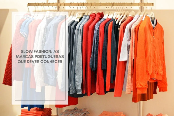 Slow fashion: as Marcas Portuguesas que deves conhecer!