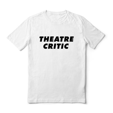 Theatre Critic T-Shirt (White)