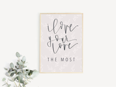 I love Your Love the Most | Wedding Sign | Reception Sign |VALENTINES DAY | LOVE quote| Love Print | Modern Calligraphy Sign | Printable