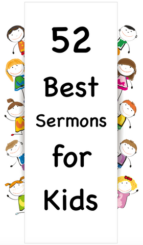 52 BEST Children's Sermons for Kids - Includes Scripts and