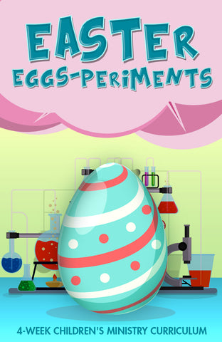 Easter EGGSperiments 4-Week Children's Ministry Curriculum