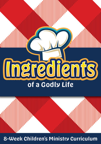 Ingredients of a Godly Life 8-Week Children's Ministry Curriculum