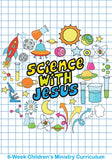 Science With Jesus 6-Week Children's Ministry Curriculum